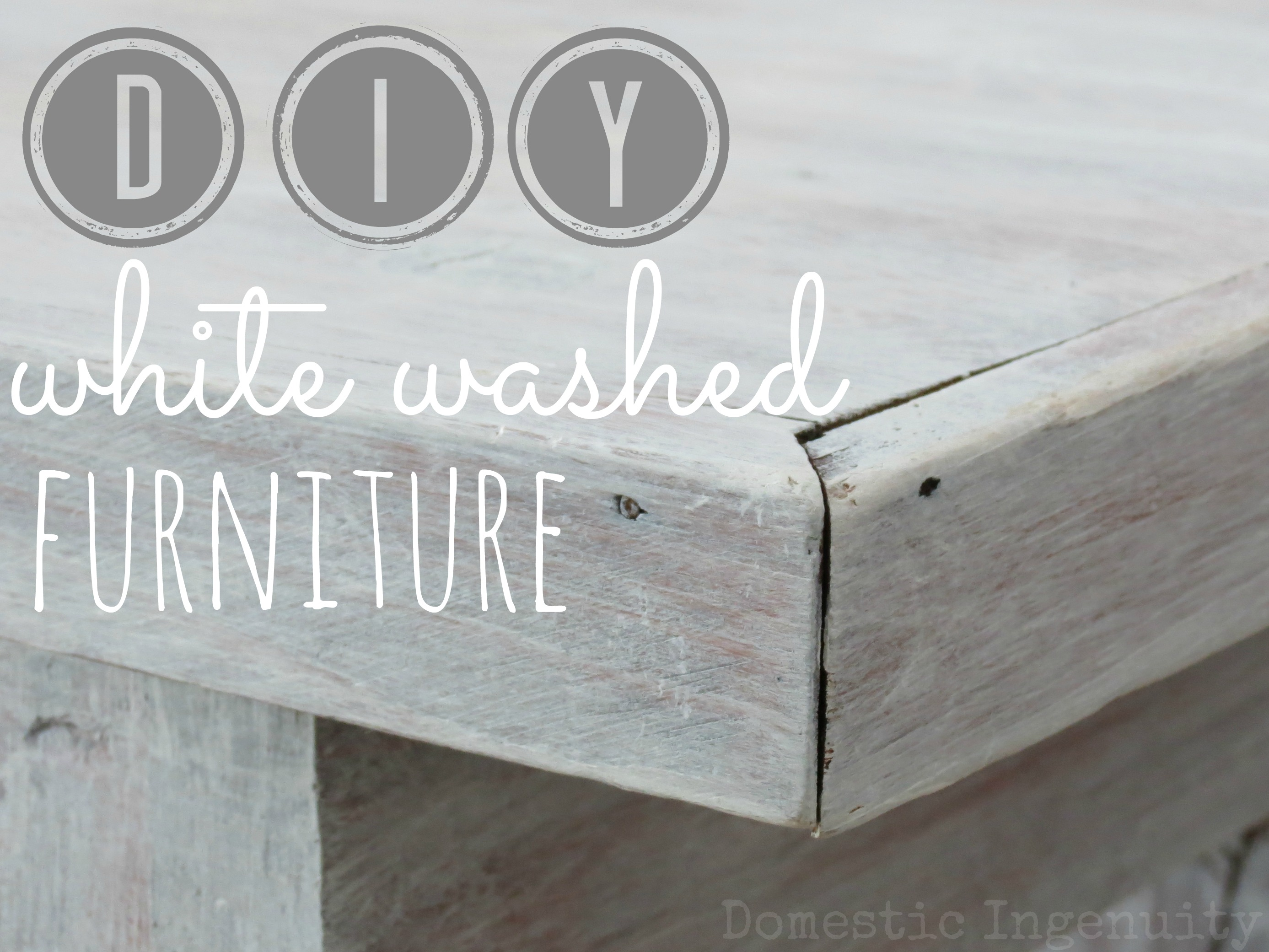 Diy Whitewashed Furniture